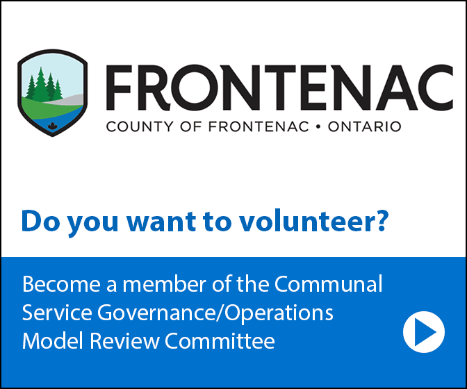 Frontenac County - Do you want to volunteer? Become a member of the Communal Service Governance/Operations Model Review Committee.