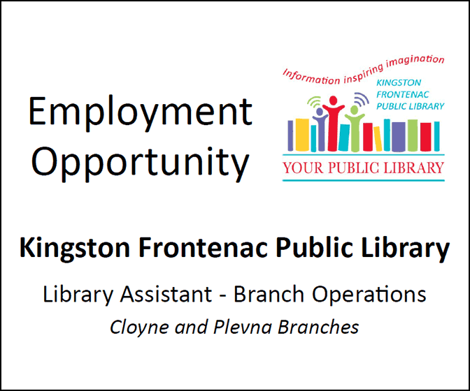 Employment Opportunity: Kingston Frontenac Public Library. Library Assistant, Branch Operations, Cloyne and Plevna Branches